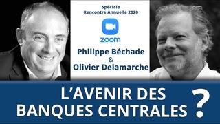 Quel avenir pour les banques centrales ? Olivier DELAMARCHE et Philippe BECHADE