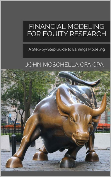 Financial Modeling For Equity Research A Step-by-Step Guide to Earnings Modeling by John Moschella CFA CPA