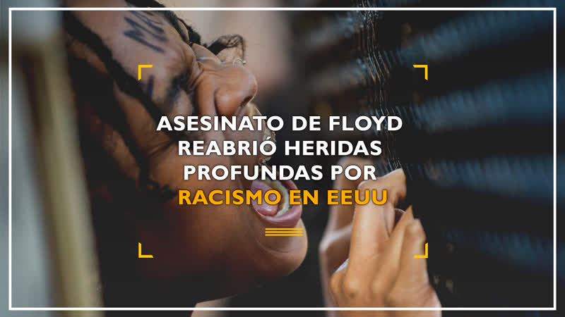 Asesinato de Floyd reabrió heridas profundas por racismo en EEUU
