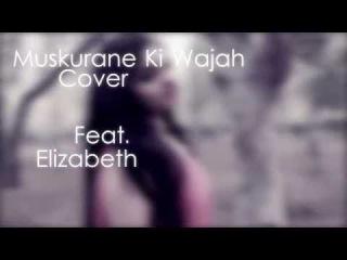 Muskurane ki wajah ft. Elizabeth ( Unplugged )