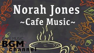 Norah Jones Cover - Relaxing Cafe Music - Chill Out Jazz & Bossa Nova arrange