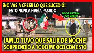 ¡Nunca se había visto esto! AMLO tuvo que salir de NOCHE ¡SORPRENDIÓ a todo MÉXICO con lo que hizo!
