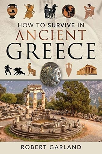 How to Survive in Ancient Greec - Robert Garland;