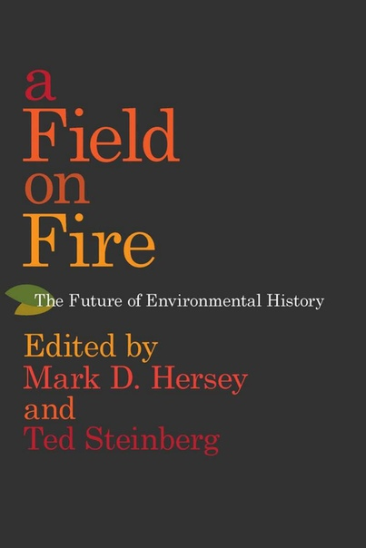 A Field on Fire The Future of Environmental History
