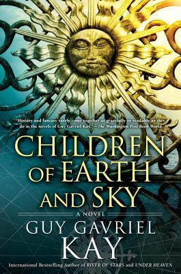 Children of Earth and Sky - Guy Gavriel Kay