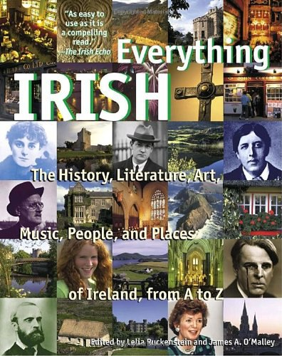 Everything Irish The History- Literature- Art- Music- People- and Places of Ireland- from A to Z