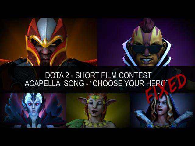 "[SFM] Dota 2 - Short Film Contest. Acapella Song - ""CHOOSE YOUR HERO""(Fixed version)"