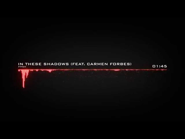 Fytch - In These Shadows (feat. Carmen Forbes)