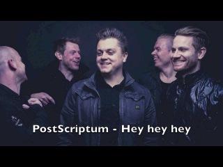 PostScriptum - Hey hey hey