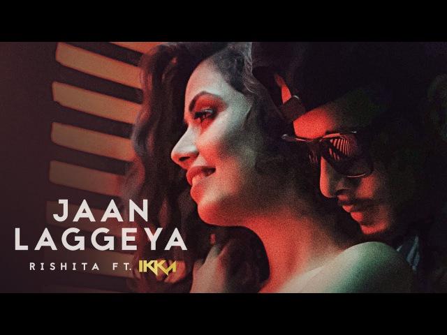 Jaan Laggeya Song Video Rishita Feat IKKA Intense New Song 2017