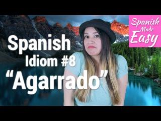 Spanish Idiom #8: Agarrado | Spanish Lessons
