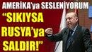 Sıkıysa Rusya'ya Saldır Erdoğan'dan ABD'ye