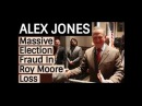 Alex Jones Massive E ection Fraud In R0Y M00RE Loss The Week in Review