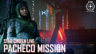 Star Citizen LIVE: Pacheco Mission