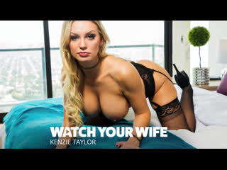 Kenzie Taylor – Watch Your Wife [NaughtyAmerica. Big Tits, Blowjob, Hairy, MILF, Stockings]