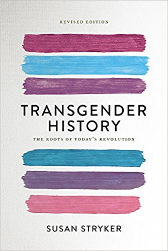 Transgender History, second edition: The Roots of Today's Revolution - Susan Stryker
