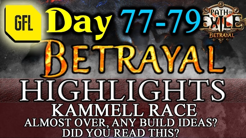 Path of Exile 3.5: BETRAYAL DAY 77-79 Highlights A BIT OF KAMMELL RACE, RIPS AND DROPS