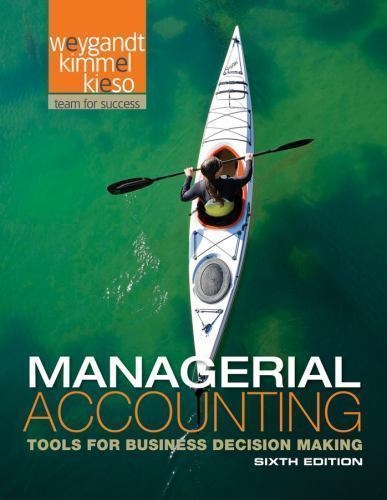 Managerial Accounting Tools for Business Decision Making- 6 edition