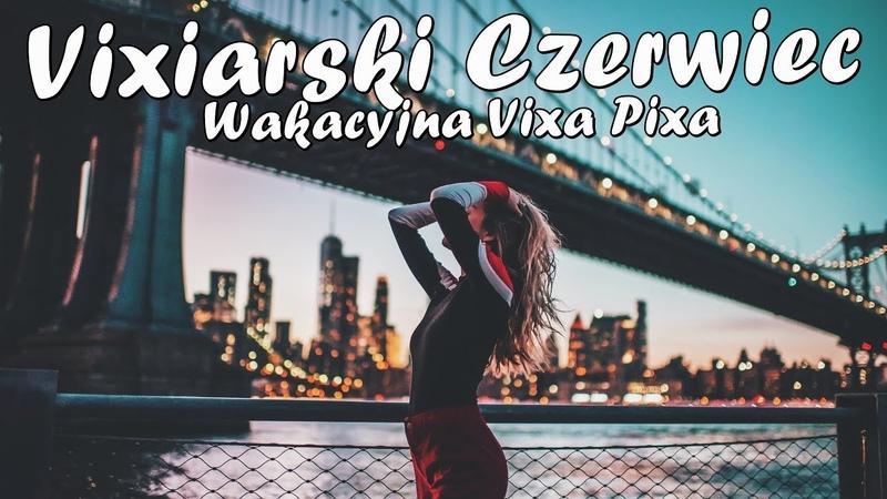 Vixiarski Czerwiec 2019 😱✅Wakacyjna Vixa Pixa✅😱😍 DJ Luckies😍