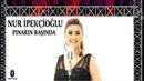Nur İpekçioğlu Pınarın Başında SÜPERR En Yeni Hareketli Türküler Oyun Havaları YENİ ÇIKTI! 2020✔️