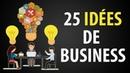25 IDÉES d'Entreprises pour se Lancer