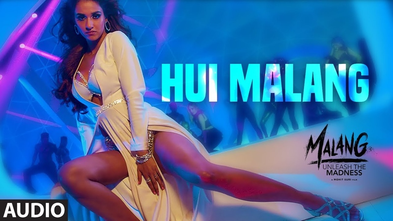 Hui Malang Full Audio MALANG Aditya R K Disha P Anil K Kunal K Asees Kaur Ved Sharma
