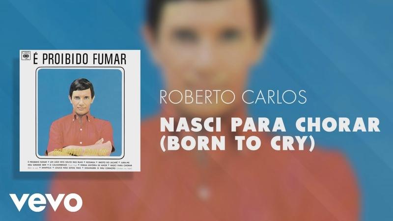 Roberto Carlos Nasci para Chorar Born to Cry Pseudo Video