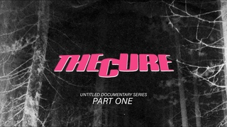 THE CURE - UNTITLED DOCUMENTARY FILM SERIES - PART 1/4