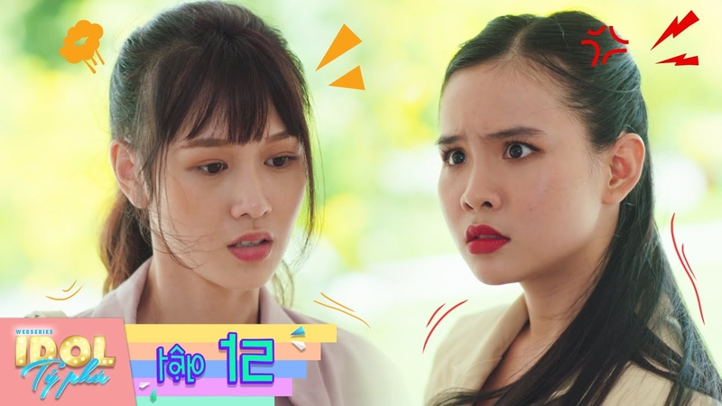 Web drama Idol Tỷ Phú Tập 12 Nhã Lan lộ ra chân tướng kẻ đâm sau lưng bạn thân