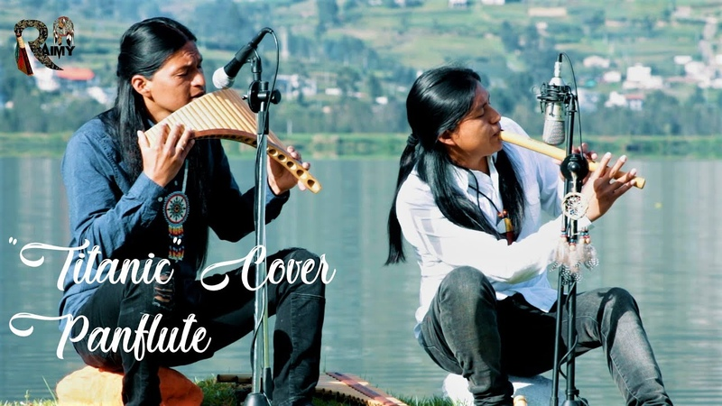TITANIC Cover Panflute Quena By Raimy And Fabian Salazar Wuauquikuna My Heart Will Go On