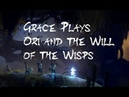 Grace Plays Ori and the Will of the Wisps (part 2)