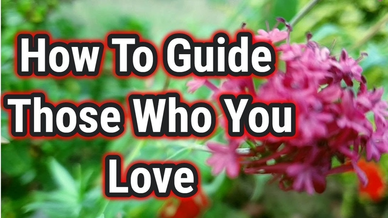Six Powerful Tips On How To Guide Those Who You Love [Very Important]