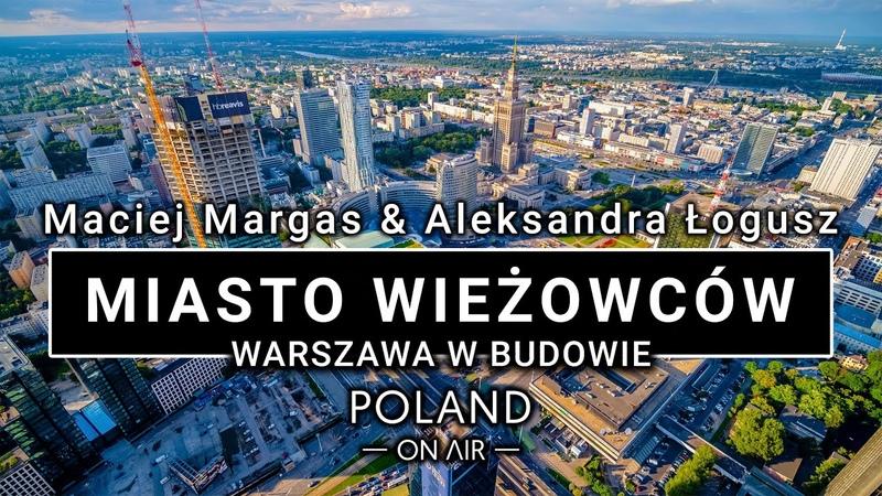 Warszawa w budowie Miasto wieżowców Laowa 7 5mm f 2 POLAND ON AIR Margas Łogusz