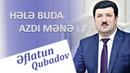 Eflatun Qubadov - Hele Buda Azdi Mene 2018 (Audio)