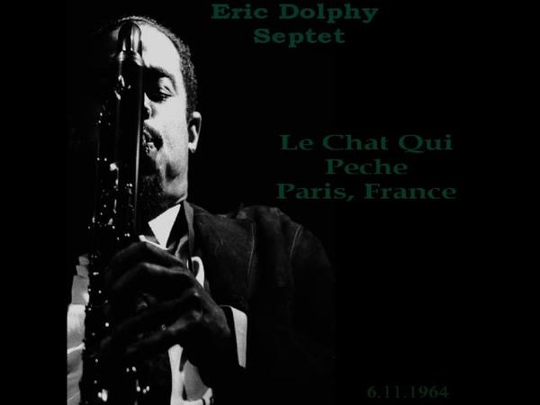 Eric Dolphy Septet Le Chat Qui Pêche Paris 6.11.1964 live concert