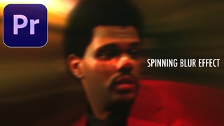How to Create a Spinning Camera Blur Effect in Adobe Premiere Pro (The Weeknd Music Video)