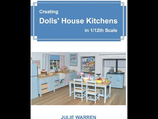 Creating Dolls House Kitchens in 112th Scale by Julie Warren - A book review