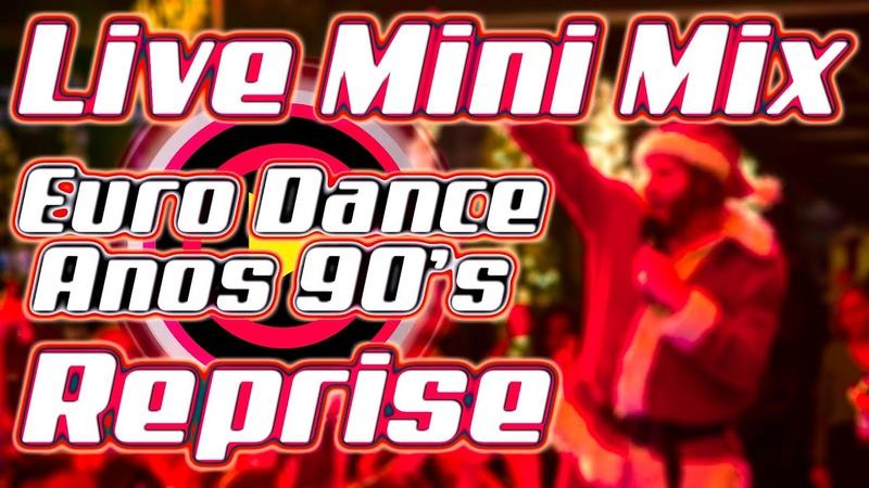 LIVE MINI MIX EURO DANCE MUSIC ANOS 90 REPRISE ESPECIAL LIVE DOS 8K