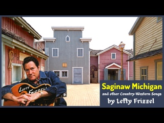 Saginaw Michigan and other Country-Western Songs by Lefty Frizzel (CLASSIC COUNTRY)