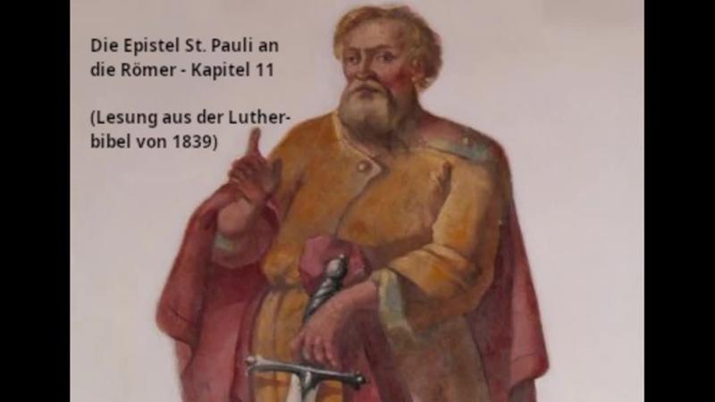 Die Epistel St. Pauli an die Römer - Kapitel 11 (Lesung aus der Lutherbibel von 1839)
