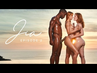 Jia Lissa, Little Dragon - Jia: Episode 2 [Blacked] All Sex Interracial BBC Threesome Doggystyle Cowgirl Facial Brazzers Порно