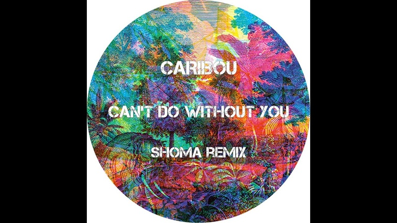 CARIBOU Can't Do Without You Shoma remix