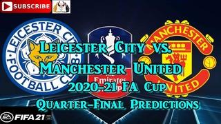 Leicester City vs. Manchester United | 2020-21 FA Cup Quarter-Final | Predictions FIFA 21