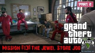 Grand Theft Auto 5 - Mission #13- The Jewel Store Job -Theft of $ 5 million - walkthrough Part 2 -pc
