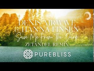 [Sunday Chill Pick] Denis Airwave & Hanna Finsen - Save me from The Dark (Zetandel Remix) Pure Bliss