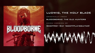 Ludwig, the Holy Blade (Doom Version) [HQ] from Bloodborne: The Old Hunters