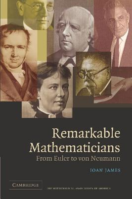 Remarkable Mathematicians, From Euler to von Neumann - Ioan James