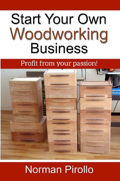 Start Your Own Woodworking Business by Norman Pirollo